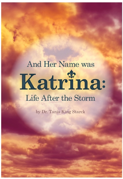 "Image: Book cover with images of storm clouds and book title and author: ""And Her Name Was Katrina: Life After The Storm"" - by Dr. Tanis King Starck."