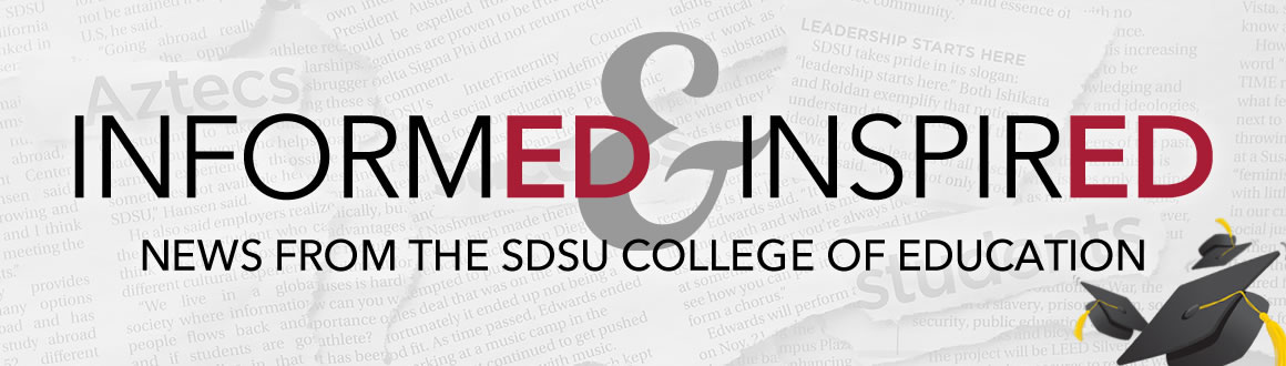 Image of these words: Informed & Inspired - News from the SDSU COllege of Education