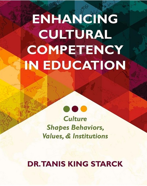 "Image: Book cover with title and author: ""Enhancing Cultural Competency in Educators: Culture Shapes Behaviors, Values, & Institutions"" - by Dr. Tanis King Starck."