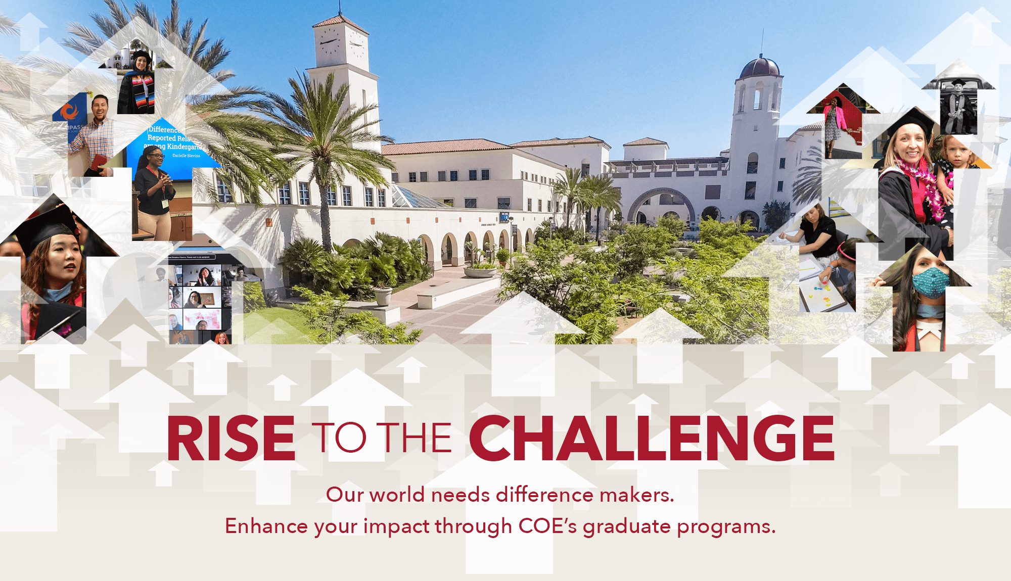 Rise to the Challenge. Our world needs difference makers. Enhance your impact through COE's graduate programs.